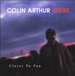 Colin Arthur Wiebe-Closer To You CD
